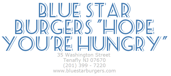 Blue Star Burgers  Hope You re Hungry - Tenafly