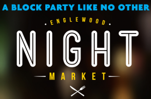 Englewood Night Market, A block party like no other ….jULY 15TH